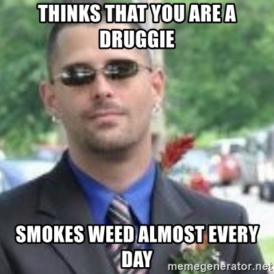 ButtHurt Sean - Thinks that you are a druggie smokes weed almost every day