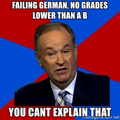 Bill O'Reilly Proves God - failing german, no grades lower than a b you cant explain that