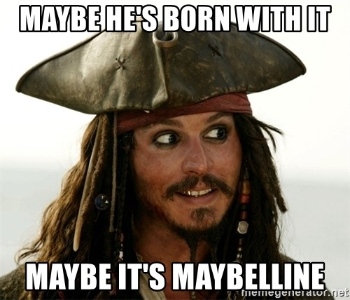 Jack.Sparrow. - MAYBE HE'S BORN WITH IT MAYBE IT's MAYBELLINE