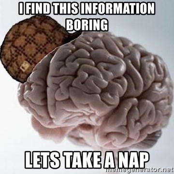 Scumbag Brain - i find this information boring lets take a nap