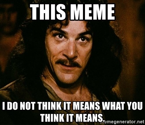 Inigo Montoya - This meme i do not think it means what you think it means.