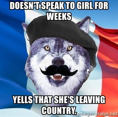 Monsieur Le Courage Wolf - doesn't speak to girl for weeks yells that she's leaving country.