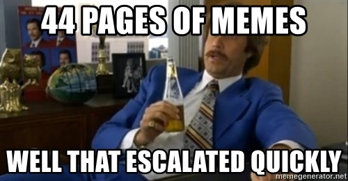 That escalated quickly-Ron Burgundy - 44 pages of memes well that escalated quickly