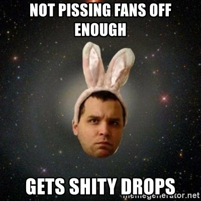 redban - Not pissing fans off enough Gets shity drops
