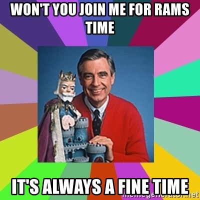 mr rogers  - Won't you join me for Rams time It's Always a fine time