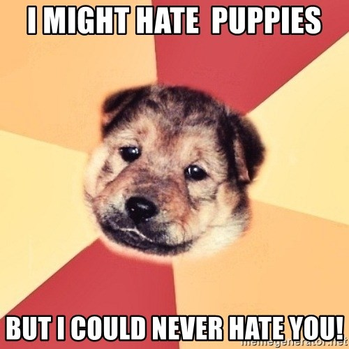 Typical Puppy - I might hate  puppies but i could never hate you!