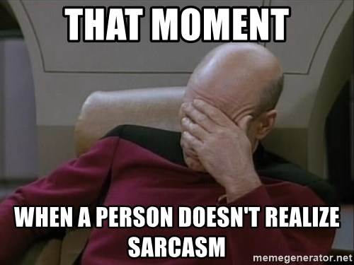 Picardfacepalm - That moment when a person doesn't realize sarcasm