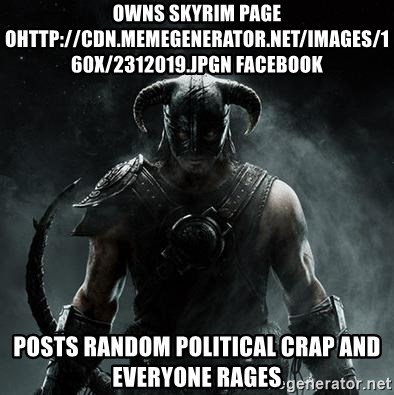Scumbag Dovahkiin - Owns skyrim page ohttp://cdn.memegenerator.net/images/160x/2312019.jpgn facebook posts random political crap and everyone rages