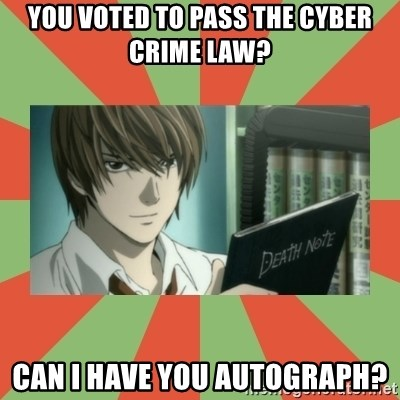 death note - YOU VOTED TO PASS THE Cyber crime law? can i have you autograph?