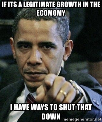 Pissed Off Barack Obama - If its a legitimate growth in the ecomomy I have ways to shut that down