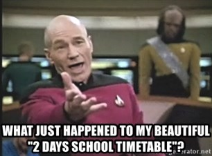 "Picard Wtf - What just happened to my beautiful ""2 days school timetable""?"