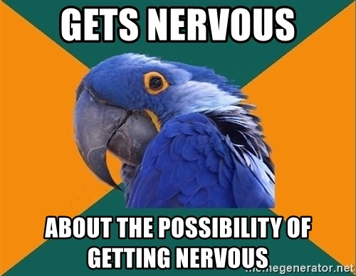 Paranoid Parrot - gEts nervous about THE POSSIBILITY OF GETTING NERVOUS