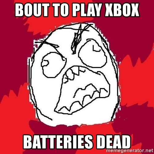 Rage FU - Bout to play Xbox   BatTeries dead