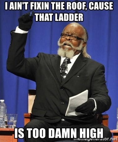 Rent Is Too Damn High - i ain't fixin the roof, cause that ladder    is too damn high