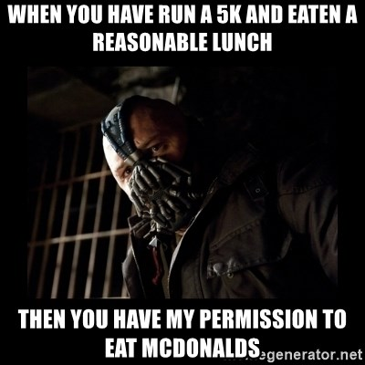 Bane Meme - When you have run a 5K and Eaten a reasonable Lunch Then you have my permission to eat mcdonalds