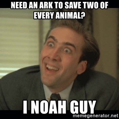 Nick Cage - need an ark to save two of every animal? i Noah guy