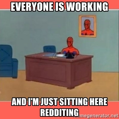 Masturbating Spider-Man - Everyone is working and i'm just sitting here redditing