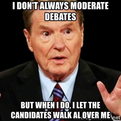 Jim Lehrer 1 - I DON'T ALWAYS MODERATE DEBATES BUT WHEN I DO, I LET THE CANDIDATES WALK AL OVER ME