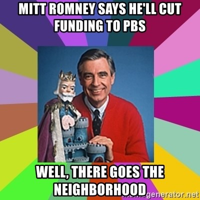 mr rogers  - Mitt Romney says he'll cut funding to PBS Well, there goes the neighborhood