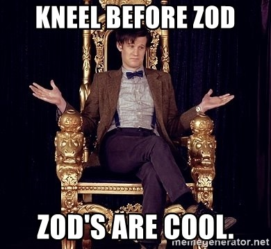 Hipster Doctor Who - Kneel before zod Zod's are cool.