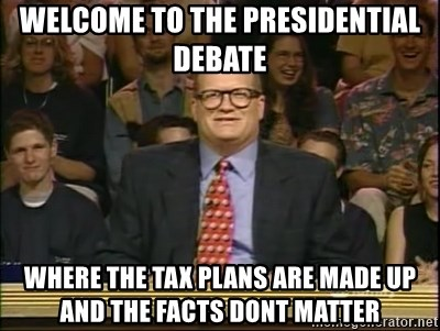 DrewCarey - Welcome to the presidential debate where the tax plans are made up and the facts dont matter