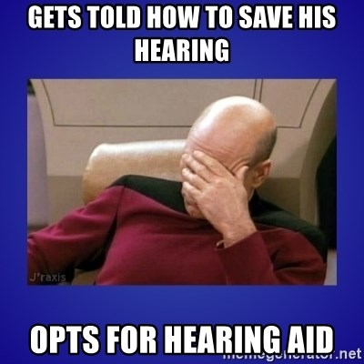 Picard facepalm  - gets told how to save his hearing opts for hearing aid