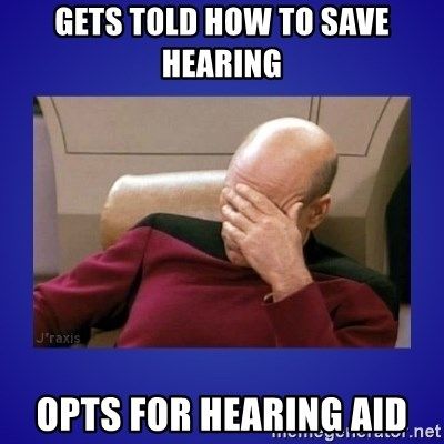 Picard facepalm  - Gets told how to save hearing opts for hearing aid