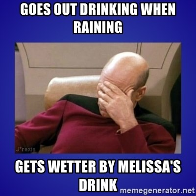 Picard facepalm  - goes out drinking when raining gets wetter by melissa's drink