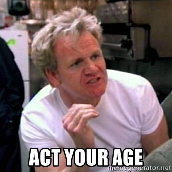 Gordon Ramsay - act your age