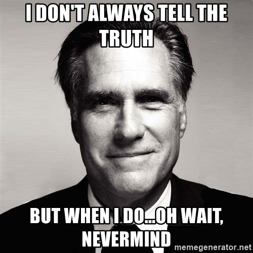 RomneyMakes.com - I DON'T ALWAYS TELL THE TRUTH BUT WHEN i DO...OH WAIT, NEVERMIND