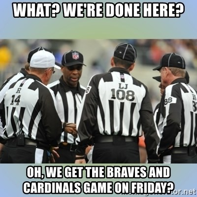 NFL Ref Meeting - WHAT? WE'RE DONE HERE? OH, WE GET THE BRAVES AND CARDINALS GAME ON FRIDAY?