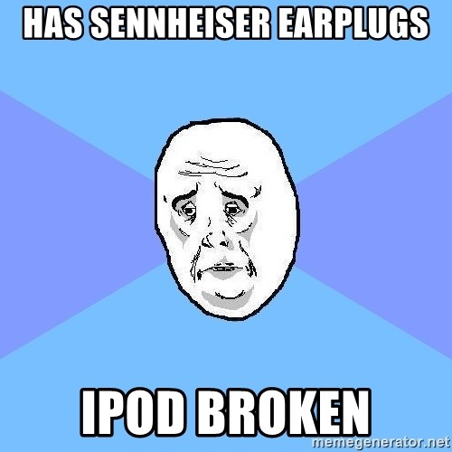 Okay Guy - HAS SENNHEISER EARPLUGS IPOD BROKEN
