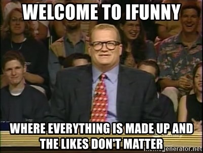 DrewCarey - Welcome to ifunny Where everything is made up and the likes don't matter