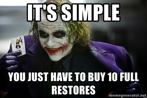 joker - It's SIMPLE You just have to buy 10 full Restores