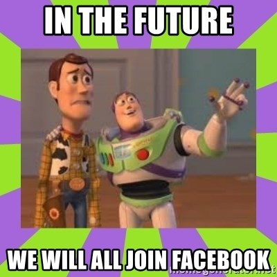 X, X Everywhere  - in the future we will all join facebook
