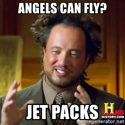 ancient alien guy - angels can fly? Jet packs