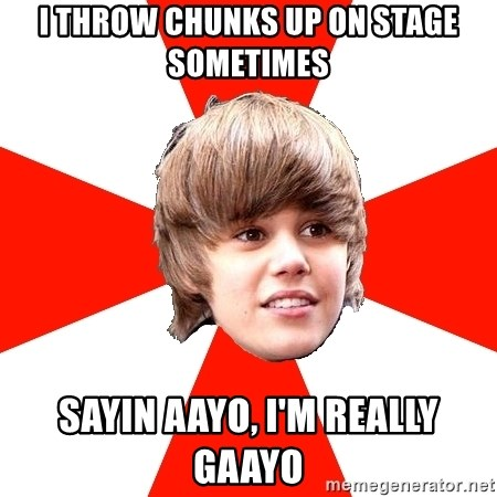 Justin Bieber - I Throw Chunks up on stage sometimes sayin AAYo, i'm really Gaayo