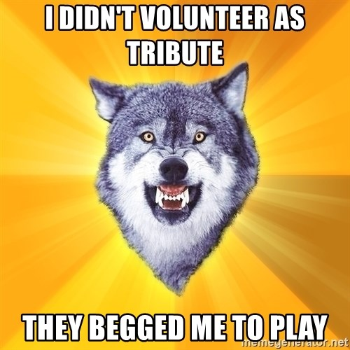 Courage Wolf - I didn't volunteer as tribute they begged me to play