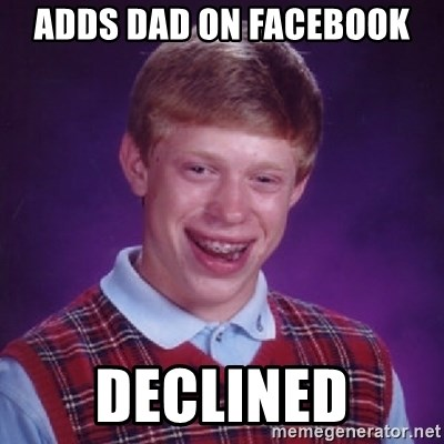 Bad Luck Brian - ADDS DAD on facebook declined