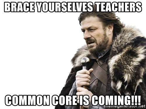 Winter is Coming - brace yourselves teachers common core is coming!!!