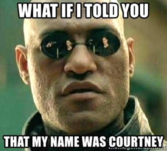 What if I told you / Matrix Morpheus - What if i told you that my name was courtney