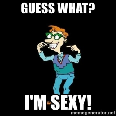 Drew Pickles: The Gayest Man In The World - Guess what? I'm sexy!