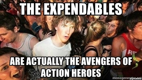 -Sudden Clarity Clarence - The Expendables Are actually the avengers of action heroes