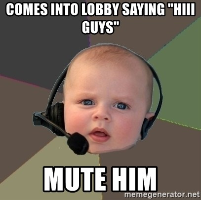"FPS N00b - Comes into lobby saying ""hiii guys"" Mute him"