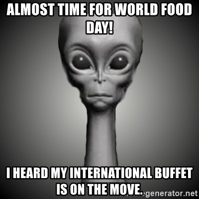HetaOni Steve - Almost time for World Food Day! I heard my international buffet is on the move.