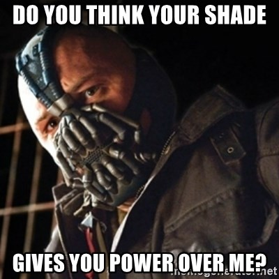 Only then you have my permission to die - do you think your shade gives you power over me?