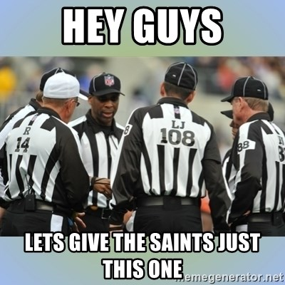 NFL Ref Meeting - HEY GUYS LETS GIVE THE SAINTS JUST THIS ONE