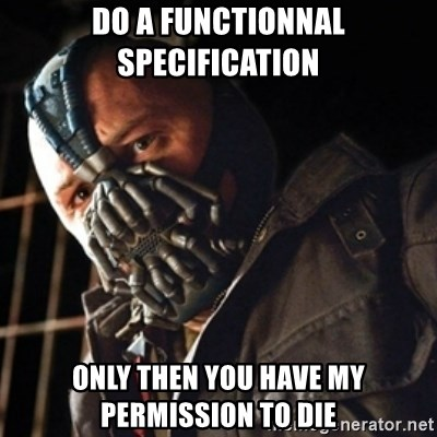 Only then you have my permission to die - do a functionnal specification only then you have my permission to die