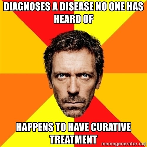 Diagnostic House - diagnoses a disease no one has heard of happens to have curative treatment