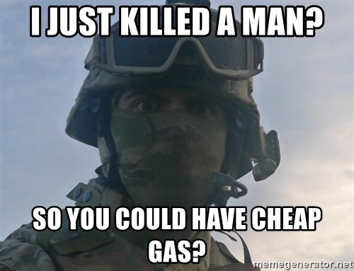Aghast Soldier Guy - I just killed a man? so you could have cheap gas?